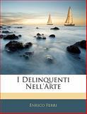 I Delinquenti Nell'Arte, Enrico Ferri, 1141656264