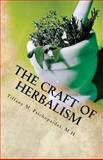 The Craft of Herbalism, Tiffany M. Psichopaidas M.H., 1494266261