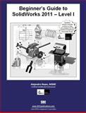 Beginner's Guide to SolidWorks 2011 Level I, Reyes, Alejandro, 1585036269