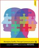Managing Conflict Through Communication Plus MySearchLab with EText -- Access Card Package, Abigail, Ruth Anna and Cahn, Dudley D., 0205956262