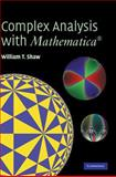 Complex Analysis with Mathematica®, Shaw, William T., 0521836263
