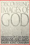 Discovering Images of God : Narratives of Care among Lesbians and Gays, Graham, Larry Kent, 0664256260