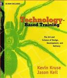 Technology-Based Training : The Art and Science of Design, Development, and Delivery, Kruse, Kevin and Keil, Jason, 0787946265