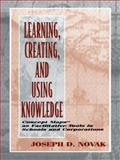 Learning, Creating, and Using Knowledge : Concept Maps As Facilitative Tools in Schools and Corporations, Novak, Joseph D., 0805826262