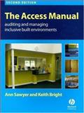 The Access Manual : Auditing and Managing Inclusive Built Environments, Sawyer, Ann and Bright, Keith, 1405146265