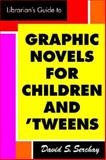 The Librarian's Guide to Graphic Novels for Children and Tweens, Serchay, David S., 1555706266