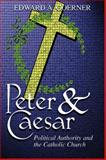 Peter and Caesar : The Catholic Church and Political Authority, Goerner, Edward A., 1587316269