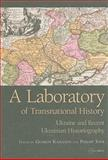 A Laboratory of Transnational History : Ukraine and Recent Ukrainian Historiography, , 9639776262