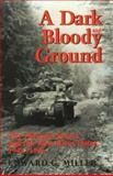 A Dark and Bloody Ground : The Hurtgen Forest and the Roer River Dams, 1944-1945, Miller, Edward G., 0890966265