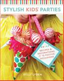Stylish Kids' Parties, Kelly Lyden, 1440236267