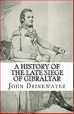 A History of the Late Siege of Gibraltar, John Drinkwater, 1482746263