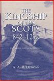 The Kingship of the Scots, 842-1292 : Succession and Independence, Duncan, A. A. M. and Duncan, A.A.M., 0748616268