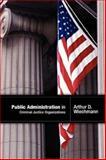 Public Administration in Criminal Justice Organizations, Arthur Wiechmann, 0976316269