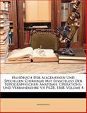 Handbuch Der Allgemeinen Und Speciellen Chirurgie Mit Einschluss Der Topographischen Anatomie, Operations- Und Verbandlehre V.4 Pt.2B, 1868, Volume 4, Anonymous, 114291626X