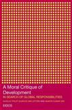 A Moral Critique of Development : In Search of Global Responsibilities, , 0415276268