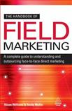 The Handbook of Field Marketing : A Complete Guide to Understanding and Outsourcing Face-to-Face Direct Marketing, Williams, Alison and Mullin, Roddy, 0749456264
