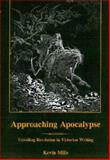 Approaching Apocalypse : Unveiling Revelation in Victorian Writing, Mills, Kevin, 0838756271