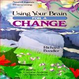 Using Your Brain - for a Change, Richard Bandler, 0911226273