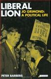 Liberal Lion : Jo Grimond - A Political Life, Barberis, Peter, 1850436274