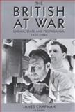 The British at War : Cinema, State and Propaganda, 1939-1945, Chapman, James and James, Chapman, 1860646271