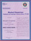 Masked Dispatches: Cryptograms and Cryptology in American History, 1775-1900, Ralph Weber, 1478356278