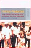 Fantasy Production : Sexual Economies and Other Philippine Consequences for the New World Order, Tadiar, Neferti Xina M., 9622096271