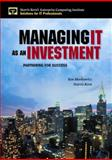 Managing IT As an Investment : Partnering for Success, Moskowitz, Ken and Kern, Harris, 013009627X