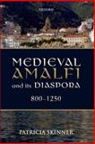 Medieval Amalfi and Its Diaspora, 800-1250, Skinner, Patricia, 0199646279