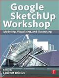 Google SketchUp Workshop : Modeling, Visualizing, and Illustrating, , 0240816277