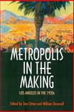 Metropolis in the Making : Los Angeles in the 1920s, Sitton, Tom, 0520226275