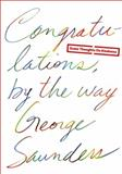 Congratulations, by the Way, George Saunders, 0812996275