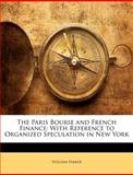 The Paris Bourse and French Finance, William Parker, 1146696272