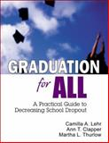 Graduation for All : A Practical Guide to Decreasing School Dropout, Thurlow, Martha L. and Lehr, Camilla A., 141290627X