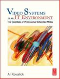Video Systems in an IT Environment : The Essentials of Professional Networked Media, Kovalick, Al, 0240806271