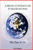 A History of the Earth and Its Mass Extinctions: This Time It's Us, Jon Amsden, 1466386274