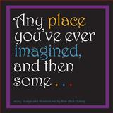 Any Place You've Ever Imagined, and Then Some ..., Kris Abel-Helwig, 1492196274