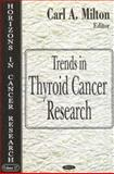 Trends in Thyroid Cancer Research, Milton, Carl A., 1594546274