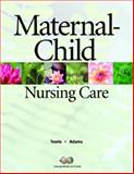 Maternal-Child Nursing Care, Towle, Mary Ann and Adams, Ellise, 0131136275