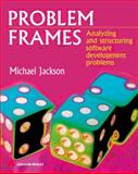 Problem Frames : Analysing and Structuring Software Development Problems, Jackson, M. A., 020159627X