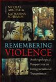 Remembering Violence : Anthropological Perspectives on Intergenerational Transmission, Nicolas Argenti, Katharina Schramm, 085745627X