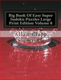 Big Book of Easy Super Sudoku Puzzles Large Print Edition Volume 8, Allan Clapp, 1500306274