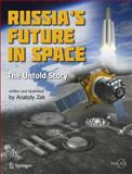 Russia's Future in Space : The Untold Story, Zak, Anatoly, 1441996273