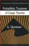 Probabilistic Treatment of Gauge Theories : Contemporary Fundamental Physics, Quznetsov, G., 1600216277