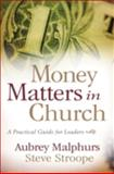 Money Matters in Church : A Practical Guide for Leaders, Malphurs, Aubrey and Stroope, Steve, 0801066271