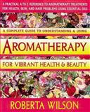Aromatherapy for Vibrant Health and Beauty, Roberta Wilson, 0895296276