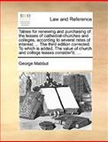 Tables for Renewing and Purchasing of the Leases of Cathedral-Churches and Colleges, According to Several Rates of Interest; the Third Edition Cor, George Mabbut, 1140926276