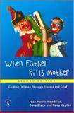 When Father Kills Mother : Guiding Children Through Trauma and Grief, Harris-Hendriks, Jean and Kaplan, Tony, 0415196272