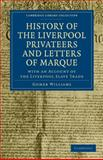 History of the Liverpool Privateers and Letters of Marque : With an Account of the Liverpool Slave Trade, Williams, Gomer, 1108026273