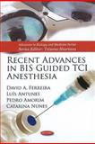 Recent Advances in BIS Guided TCI Anesthesia, David A. Ferreira, Luis Antunes, Pedro Amorim, Catarina Nunes, 1616686278