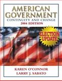 American Government 2004 : Continuity and Change, O'Connor, Karen and Sabato, Larry J., 0321276272